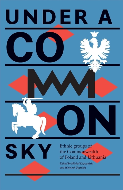 Under a common sky. Ethnic groups of the Commonwealth of Poland and Lithuania